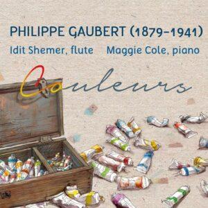 Philippe Gaubert : Couleurs, œuvres pour flûte et piano. Shemer, Cole.