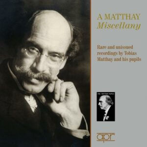 A Matthay Miscellany : Rare and unissued recordings by Tobias Matthay and his pupils