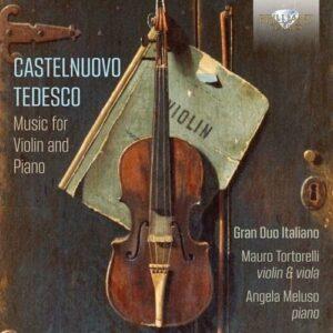 Castelnuovo-Tedesco: Music For Violin And Piano - Mauro Tortorelli