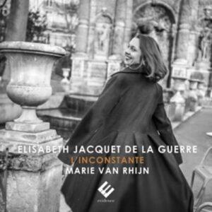 Elisabeth Jacquet De La Guerre: L'Inconstante - Marie Van Rhijn