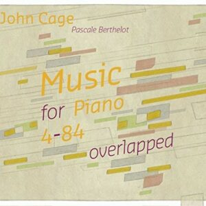 John Cage: Music For Piano 4-84 Overlapped - Pascale Berthelot
