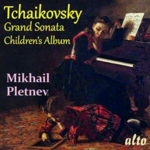 Tchaikovski : Grande Sonate - Album pour enfants. Pletnev.