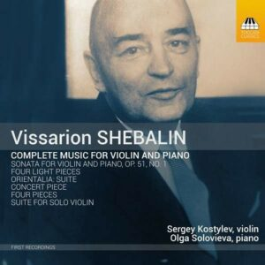 Vissarion Shebalin: Complete Music For Violin And Piano - Sergey Kostylev