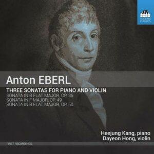 Anton Eberl: Three Sonatas For Piano And Violin - Dayeon Hong; Heejung Kang
