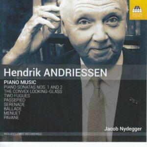 Hendrik Andriessen: Piano Music - Jacob Nydegger