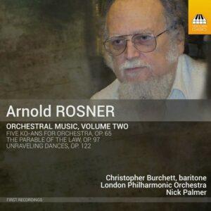 Arnold Rosner: Orchestral Music, Volume Two - Christopher Burchett