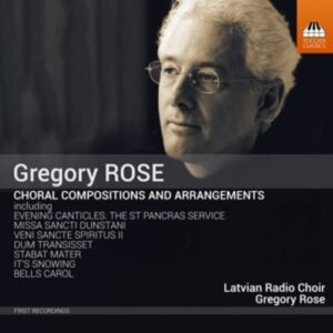 Gregory Rose: Choral Compositions And Arrangements - Latvian Radio Choir