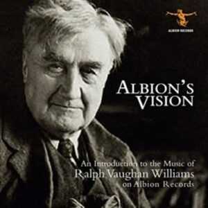 Albion's Vision - An introduction to the Music of Ralph Vaughan Williams