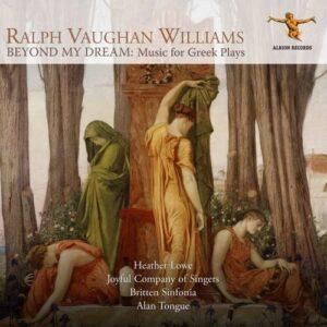 Vaughan Williams: Beyond My Dream, Music for Greek Plays - Heather Lowe