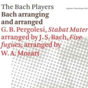 Mozart / Pergolesi: Bach Arranging And Arranged - Bach Players