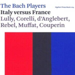 Couperin / Muffat / Corelli / Lully / D'Anglebert / Rebel: Italy Versus France - Bach Players