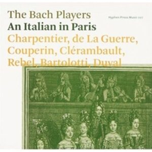 Marais / Couperin / Charpentier / Lully / Rebel / Guerre: An Italian In Paris - The Bach Players