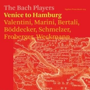 Marini / Froberger / Schmelzer / Weckmann / Böddecker: Venice To Hamburg - The Bach Players
