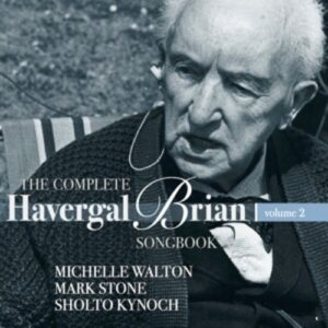 Brian: The Complete Havergal Brian Songbook - Vol. 2