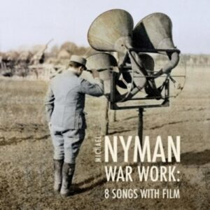 Nyman: War Work: 8 Songs With Film - Hilary Summers