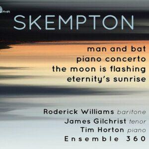 Skempton: Man And Bat, Piano Concerto - Roderick Williams