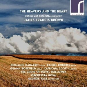 James Francis Brown: The Heavens And The Heart, Choral And Orchestral Music