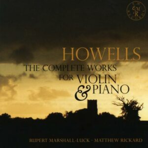 Howells : Intégrale de l'œuvre pour violon et piano. Marshall-Luck, Rickard.