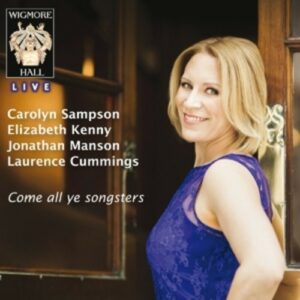 Come All Ye Songsters - Carolyn Sampson & Laurence Cummings
