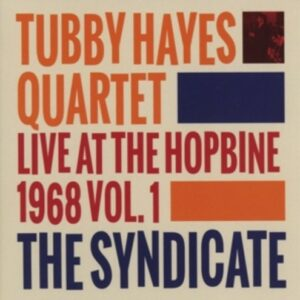 The Syndicate Live At The Hopbine 1968 Vol.1 - Tubby Hayes Quartet