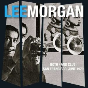 Both / And Club, San Francisco June 1970 - Lee Morgan