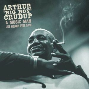 A Music Man Like Nobody.. - Arthur 'Big Boy' Crudup