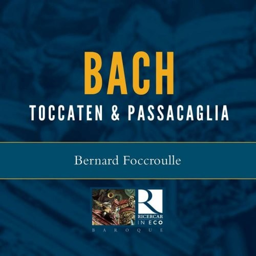 Bach: Toccaten & Passacaglia - Bernard Foccroulle