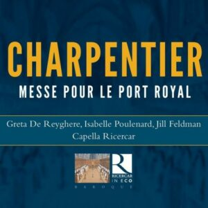 Marc-Antoine Charpentier: Messe Pour Le Port Royal - Greta de Reyghere