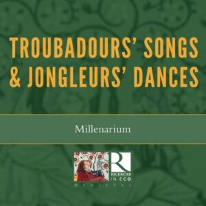 Troubadours' Songs & Jongleurs' Dances - Millenarium