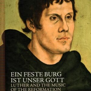 Eine Feste Burg Is Unser Gott, Luther and the Music of the Reformation - Vox Luminus