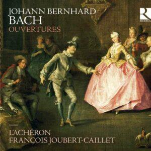Johann Bernhard Bach: Ouvertures - Francois Joubert-Caillet