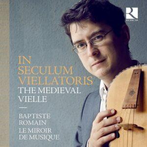 In Seculum Viellatoris: The Medieval Vielle - Baptiste Romain