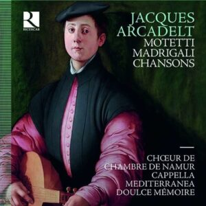 Jacques Arcadelt: Madrigali, Chansons, Motetti - Leonardo Garcia Alarcon