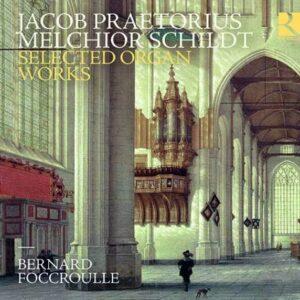Praetorius / Schildt: Selected Organ Works - Bernard Foccroulle