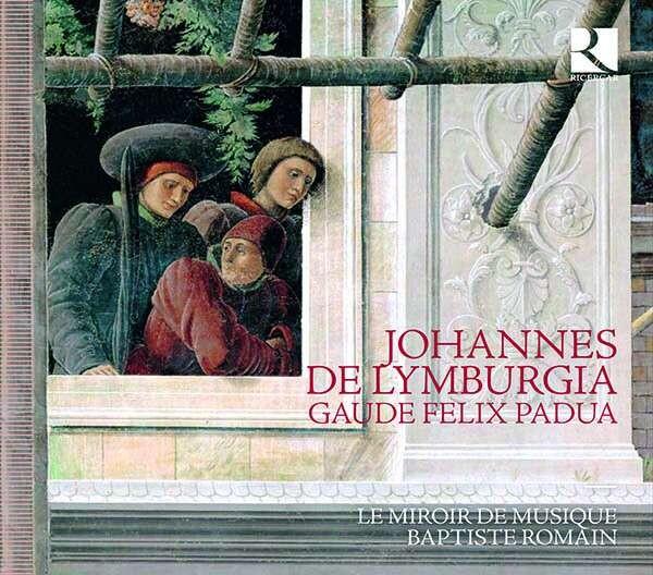 Johannes De Lymburgia: Gaude Felix Padua - Le Miroir De Musique