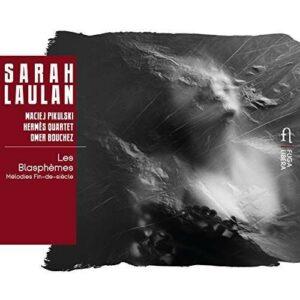Les Blasphèmes: Mélodies Fin-de-siècle - Sarah Laulan