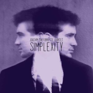 Simplexity - Joachim Caffonnette Quintet