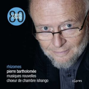 Pierre Bartholomée: Rhizomes - Musiques Nouvelles