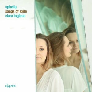Ophelia, Songs Of Exile - Clara Inglese