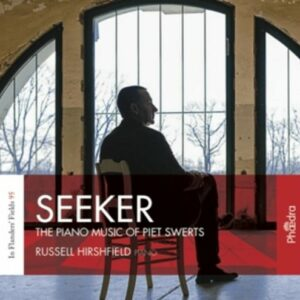 Seeker, The Piano Music Of Piet Swerts - Russell Hirshfield