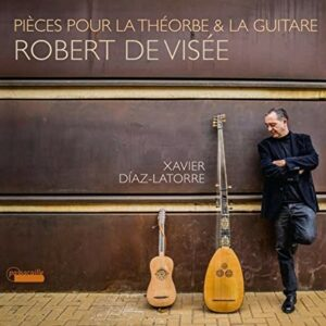Robert de Visée : Pièces pour théorbe et guitare - Xavier Diaz-Latorre