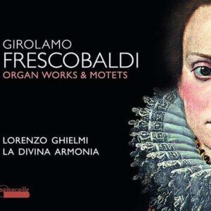 Girolamo Frescobaldi: Organ Works & Motets - La Divina Armonia