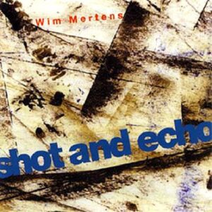 Shot And Echo - A Sense Of Place - Wim Mertens