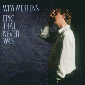 Epic That Never Was - Wim Mertens