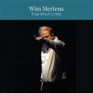 That Which Is Not - Wim Mertens