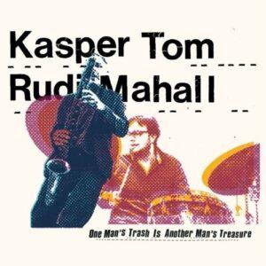 One Man's Trash Is Another Man's Treasure - Kasper Tom & Rudi Mahall