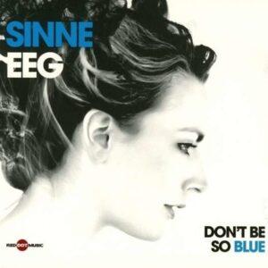 Don't Be So Blue - Sinne Eeg