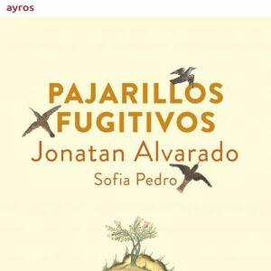 Pajarillos Fugitivos - Jonatan Alvarado & Sofia Pedro