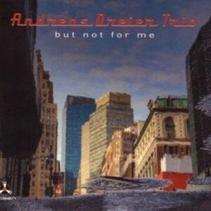 But Not For Me - Andreas Dreier Trio