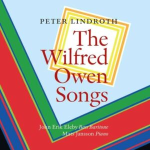 Peter Lindroth: The Wilfred Owen Songs - John Erik Eleby